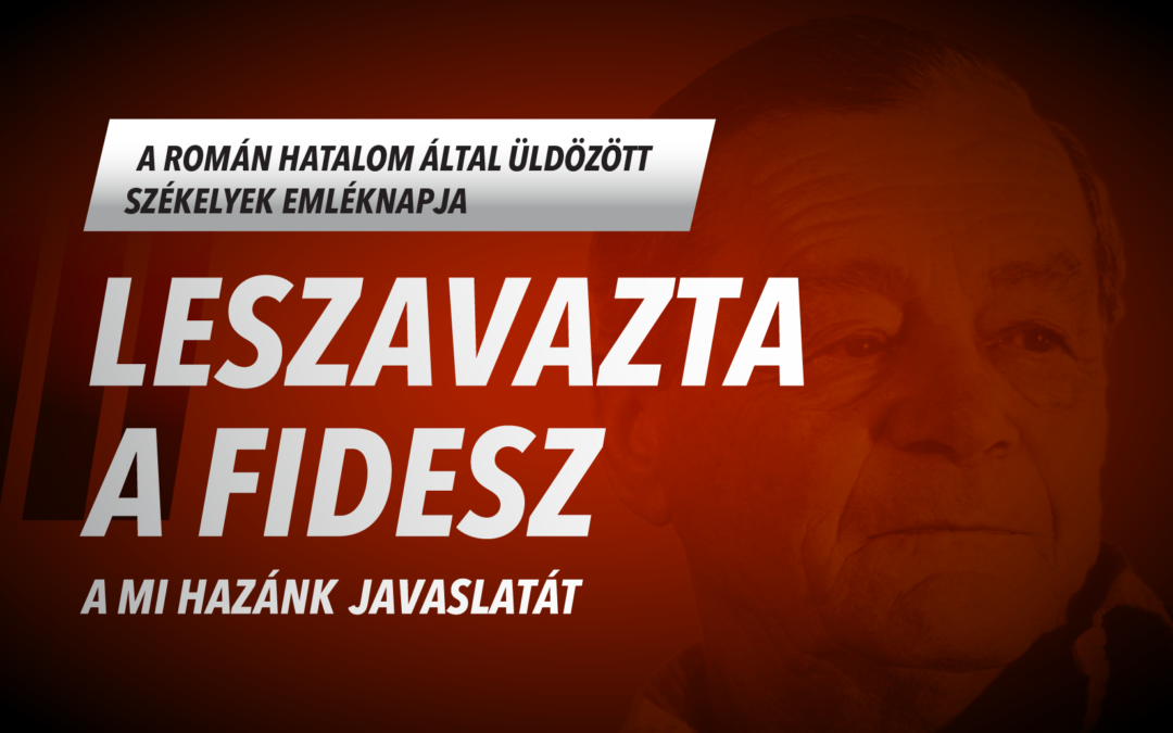BOTRÁNY! – A Mi Hazánk emléknapot akart a román hatalom által üldözött székelyeknek – a Fidesz leszavazta